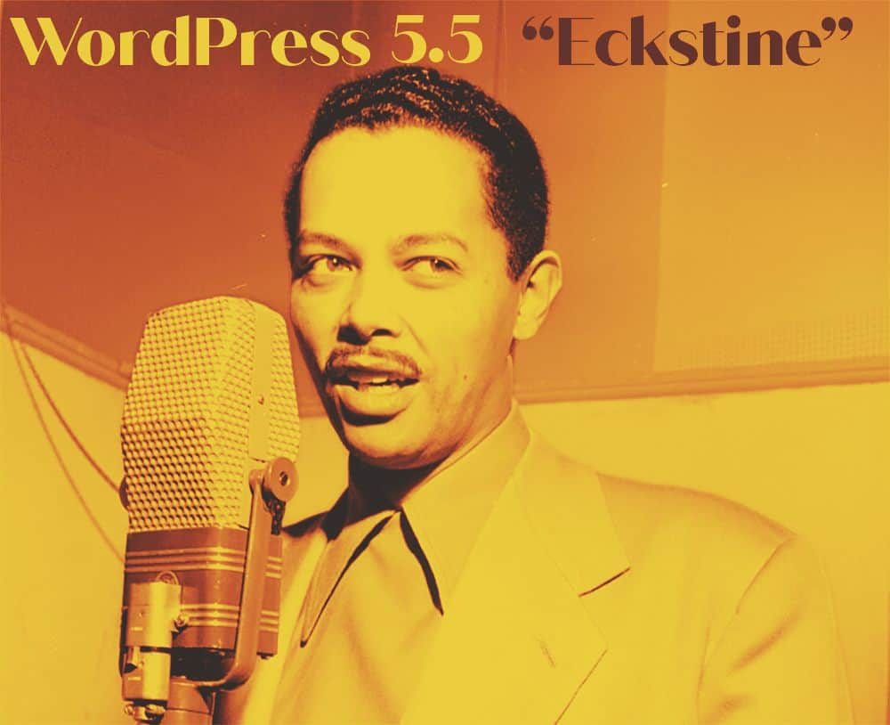 WordPrWordPress 5.5 - Eckstine (艾克斯坦,取名自爵士樂手 Billy Eckstine)ess 5.5 - Eckstine